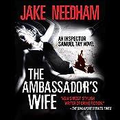 The Ambassador's Wife: Inspector Samuel Tay, Book 1 | Jake Needham
