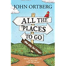 All the Places to Go ... How Will You Know? by John Ortberg (2015-03-06)