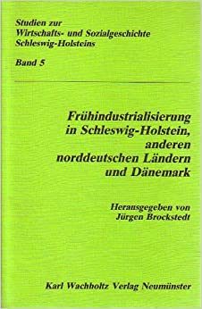 Frühindustrialisierung in Schleswig-Holstein, anderen norddeutschen Ländern und Dänemark (Studien zur Wirtschafts- und Sozialgeschichte Schleswig-Holsteins) (German Edition)