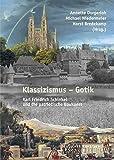 Klassizismus Gotik: Karl Friedrich Schinkel und die patriotische Baukunst