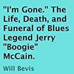 'I'm Gone': The Life, Death, and Funeral of Blues Legend Jerry 'Boogie' McCain | Will Bevis