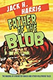 img - for FATHER OF THE BLOB: The Making Of A Monster Smash & Other Hollywood Tales book / textbook / text book