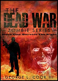 The Dead War Book One: Survive The Night (The Dead War Zombie Series 1) by [Cook III, George L.]