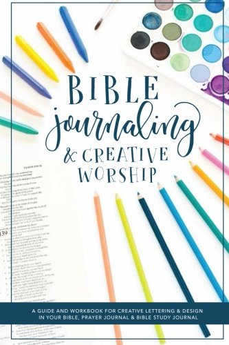 Pdf Crafts Bible Journaling and Creative Worship: A Guide and Workbook for Creative Lettering and Design in Your Bible, Prayer Journal and Bible Study Journal