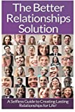 Relationships: The Ultimate Guide To: Communication In Relationships To Handle Dysfunctional Relationships And Create Lasting Relationships For Life!