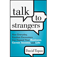 Talk to Strangers: How Everyday, Random Encounters Can Expand Your Business, Career, Income, and Life (English Edition)