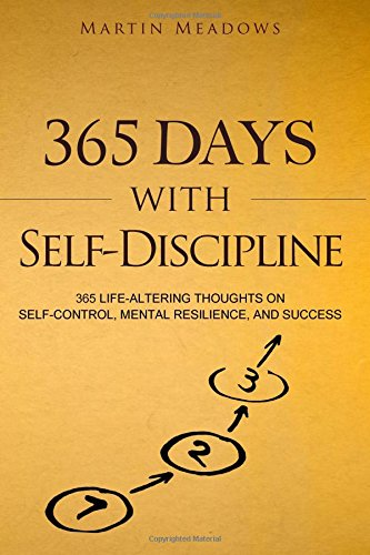 365 Days With Self-Discipline: 365 Life-Altering Thoughts on Self-Control, Mental Resilience, and Success pdf epub