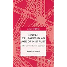 Moral Crusades in an Age of Mistrust: The Jimmy Savile Scandal (Palgrave Pivot)