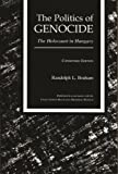 Front cover for the book The Politics of Genocide: The Holocaust in Hungary : Condensed Edition by Randolph L. Braham
