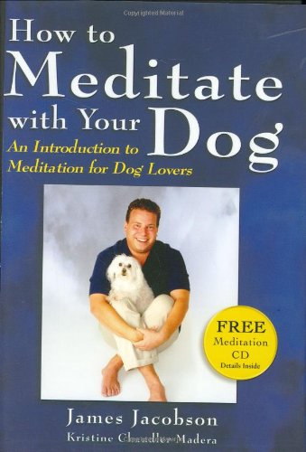 Download How to Meditate with Your Dog: An Introduction to Meditation for Dog Lovers PDF