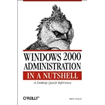 Windows 2000 Administration in a Nutshell: A Desktop Quick Reference (In a Nutshell (O'Reilly))
