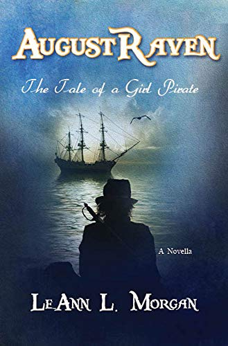 August Raven: The Tale of a Girl Pirate by [Morgan, LeAnn L.]