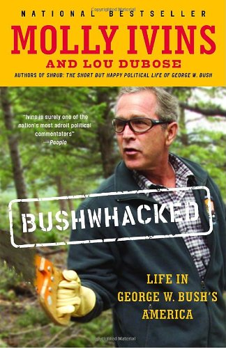 Bushwhacked by Molly Ivins and Lou Dubose