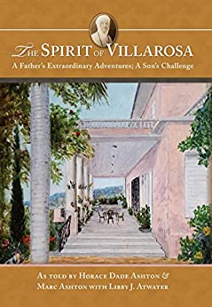 The Spirit of Villarosa: A Father's Extraordinary Adventures; A Son's Challenge by [Ashton, Marc, Ashton, Horace Dade, Atwater, Libby J.]