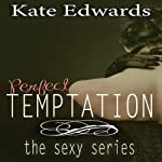 Perfect Temptation : The Sexy Series, Book 1 | Kate Edwards