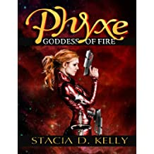 Phyxe: Goddess of Fire (The Goddess Chronicles Book 1)