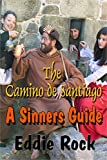 Front cover for the book The Camino De Santiago -A Sinner's Guide by Eddie Rock