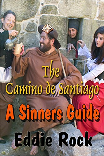 The Camino De Santiago -A Sinner's Guide