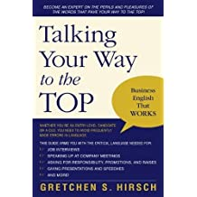Talking Your Way to the Top: Business English That Works by Hirsch, Gretchen S. (2006) Paperback