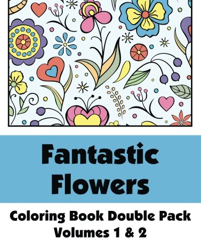 Fantastic Flowers Coloring Book Double Pack (Volumes 1 & 2) (Art-Filled Fun Coloring Books) ebook