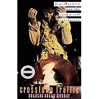 Crosstown Traffic: Jimi Hendrix and the Post-War Rock'N'Roll Revolution