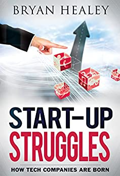 Start-up Struggles: How Tech Companies Are Born by [Healey, Bryan]