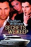 Secrets We Keep, Caitlyn Willows, 1602728267