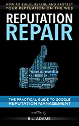 Reputation Repair - How to Build, Repair, and Protect your Reputation on the Web (Reputation Management Series Book 1) (English Edition)