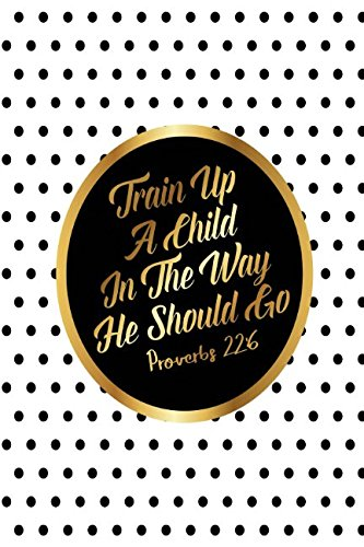 Proverbs 22:6 Train Up A Child In The Way He Should Go: Bible Verse Quote Cover Composition Notebook Portable (Proverbs Train Up A Child In The Way)