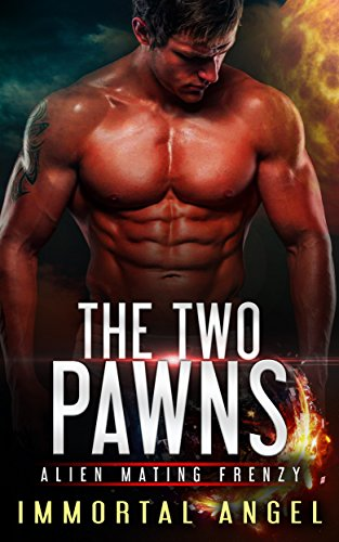 The Two Pawns: Alien Mating Frenzy, Serial One (An Invasion SciFi Fantasy Romance Book 1)