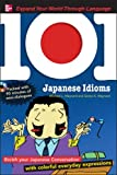 101 Japanese Idioms with MP3 Disc: Enrich your Japanese conversation with colorful everyday expressions (101... Language Series)
