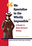 img - for We Specialize in the Wholly Impossible: A Reader in Black Women's History (Black Women in United States History) book / textbook / text book