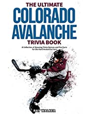 The Ultimate Colorado Avalanche Trivia Book: A Collection of Amazing Trivia Quizzes and Fun Facts for Die-Hard Avalanche Fans!