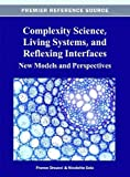 Complexity Science, Living Systems, and Reflexing Interfaces : New Models and Perspectives, , 1466620773
