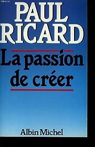 La passion de créer par Paul Ricard