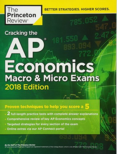 Cracking the AP Economics Macro & Micro Exams, 2018 Edition: Proven Techniques to Help You Score a 5 (College Test Preparation) cover