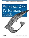 Windows 2000 Performance Guide : Help for Administrators and Application Developers, Friedman, Mark and Pentakalos, Odysseas, 1565924665