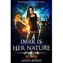 Dark Is Her Nature: An Urban Fantasy Action Adventure (The School Of Necessary Magic Book 1)