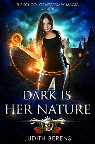 Dark Is Her Nature: An Urban Fantasy Action Adventure (The School Of Necessary Magic Book 1) cover