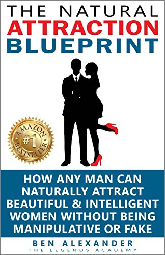 The natural attraction blueprint how any man can naturally the natural attraction blueprint how any man can naturally attract beautiful intelligent women without malvernweather Gallery