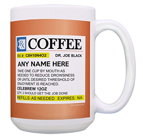 Prescription Coffee Mug Add Your Text Custom Name Mug Funny Coffee Mug Doctor Gifts Nurse Gifts Personalized Gift 15-oz Coffee Mug Tea Cup 15 oz - Names Mugs Coffee