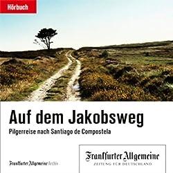Auf dem Jakobsweg. Pilgerreise nach Santiago de Compostela (F.A.Z.-Dossier)