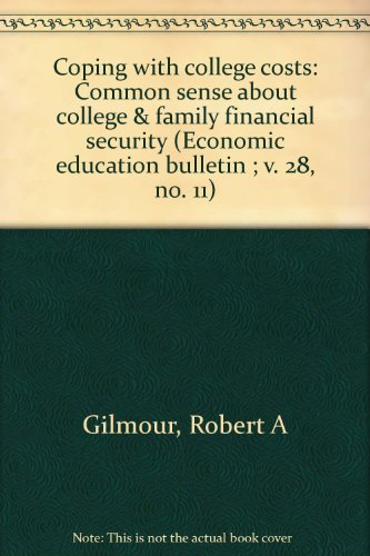 Coping with college costs: Common sense about college & family financial security (Economic education bulletin ; v. 28, no. 11)