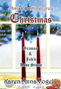 Amish Knitting Circle Christmas: Granny & Jeb's Love Story by [Vogel, Karen Anna]