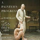 lucian freud paintings - A Painter's Progress: A Portrait of Lucian Freud