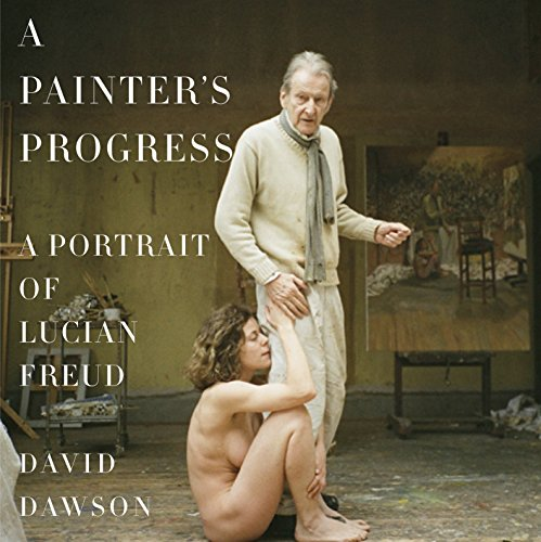 A Painter's Progress: A Portrait of Lucian Freud por David Dawson