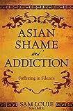 Asian Shame and Addiction, Sam Louie, 0989325008