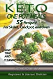 Keto One Pot Meals: 55 Keto Diet Recipes For Skillet, Crockpot or Oven Containing Hi Fat/Low Carb And With Varied Levels Of Protein To Cater For All ... (The Convenient Keto Series) (Volume 3)