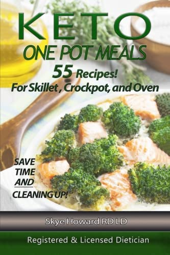 Keto One Pot Meals: 55 Keto Diet Recipes For Skillet, Crockpot or Oven Containing Hi Fat/Low Carb And With Varied Levels Of Protein To Cater For All ... (The Convenient Keto Series) (Volume 3) (Hi Cooker)