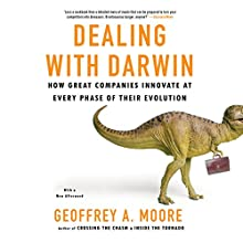 Dealing with Darwin: How Great Companies Innovate at Every Phase of Their Evolution Audiobook by Geoffrey A. Moore Narrated by James Anderson Foster